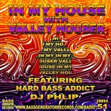 In My House 51 With Valley Houser Feat. Hard Bass Addict & DJ Phlip