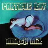 Particle Ray - March Mix