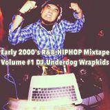 Early 2000's R&B,HIPHOP Mixtape Volume #1 DJ.Underdog Wrapkids
