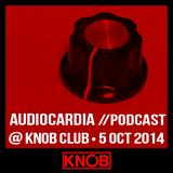 AUDIOCARDIA Podcast @ KNOB Club - 05 OCT 2014