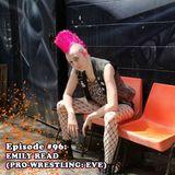 Episode #96: Emily Read - Co-Owner/Founder Pro-Wrestling EVE