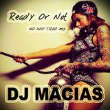DJ Macias @ Ready Or Not (Hip Hop Trap Mix Vol. 05)