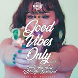 Good Vibes Only 001 - RnB / Hip Hop / UK / Afro Bashment