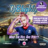 @DJBlighty - #WhoTheHellAreYou Episode.04 (New/Current RnB & Hip Hop + A Few Old School Surprises)