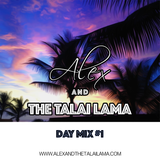 Alex and The Talai Lama - Day Mix #1
