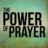 The Power of Prayer Part 2