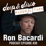 The Deep&Disco / Razor-N-Tape Podcast Series Episode 30: Ron Bacardi