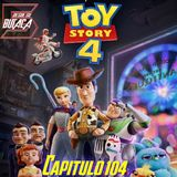 Capitulo 104: TOY STORY 4