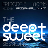 The Deep & Sweet Sessions with Fishplant - Episode 5 18.02.16