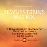Bewusstsein als erschaffende Kraft im Universum - das Bewusstseinsfeld die Ur-Matrix -Heilerschule