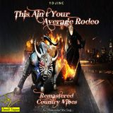 This Ain't Your Average Rodeo Remastered