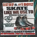 DJ GET ON UP SKATE LIKE WE USE TO MIXTAPE HOST BY SMASH OUT BUMP D BLACK LIST