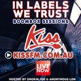 Smokin Joe & AR Boombox Sessions - IN LABELS WE TRUST - KISS FM 31st May 2018