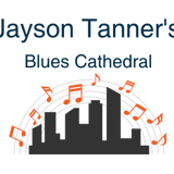 Blues Cathedral with Jayson Tanner #3 9.8.17