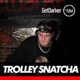 Trolley Snatcha - GetDarkerTV LIVE 184