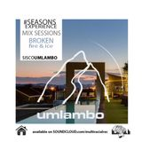 Seasons Experience -Broken Fire & Ice -Mixed by Sisco Umlambo