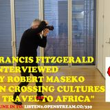 FRANCIS FITZGERALD INTERVIEWED BY ROBERT MASEKO ON CROSSING CULTURES. RADIO AFRIC-AYE 2017