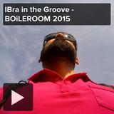 IBra in the Groove - BOiLEROOM 2015