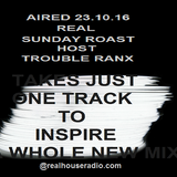 Real Sunday Roast Host Trouble Ranx  Aired  23-10-16 @realhouseradio