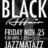 Black Friday All Black Affair at Jazzmatazz 11/25 10pm DJ Darryl Jaye, Tammy Roberts & guest DJs