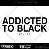 DJ Urban O - Addicted To Black Vol. 10 (2015)