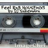 Feel R&B HOUSE MIX3 DJ Sukemaru 2013-05-30