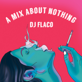 Quick Mix (A Mix About Nothing) @RealDjFlaco