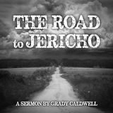 The Road To Jericho - by guest preacher Grady Caldwell