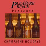 PLEASURE PRINCE PRESENTS CHAMPAGNE HOLIDAYS