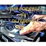CLUB POP MIX 2017 - VOL 1 BY DJ Teddy C