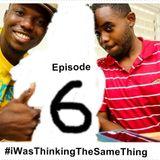 #iWasThinkingTheSameThing - Ep. 6