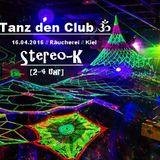 Stereo-K @ ॐ Tanz den Club ॐ