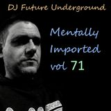 DJ Future Underground - Mentally Imported vol 71
