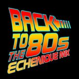 ECHENIQUE MIX - BACK 2 THE 80's 1 - (Ultimate Megamix)