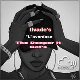 """ilvade's """"L""""overdose The Deeper It Get's"""