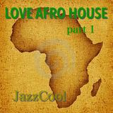 Love Afro House part 1mixed by JazzCool