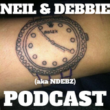 Neil & Debbie (aka NDebz) Podcast #132 ' Drawn on watch  '  -  (Just the chat)