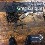 Episode 11/17 | Greg Zizique | Little South - the podcasts