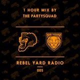 THE PARTYSQUAD PRESENTS - REBEL YARD RADIO 005