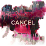 Cancel | Tobi Temple Dj Set
