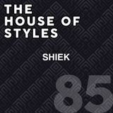 #85 - The House of Styles with Shiek