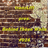 tranzLift - Behind These Walls #016