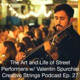 The Art and Life of Street Performers w/ Valentin Spurchisi – Creative Strings Podcast Ep. 27
