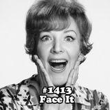 #1413: Face It