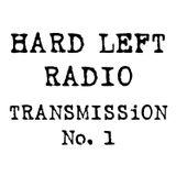 Hard Left Radio - Transmission No. 1