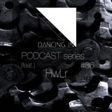 Dancing In podcast #36 w/ HwLr | 21JAN17 | Season 6