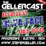 GellerCast - Aggressive In-Ya-Face Main Room!