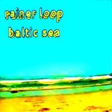 rainer loop - baltic sea