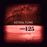 Astral Funk pt.125 (08-12-2018)