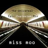 Miss Moo The Universal Epic Explosion Mix August 2016